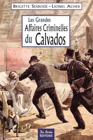 Les grandes Affaires Criminelles Calvados