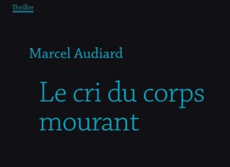 Marcel AUDIARD - Le cri du corps mourant