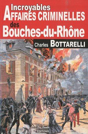 incroyables Affaires Criminelles Bouches-du-Rhone