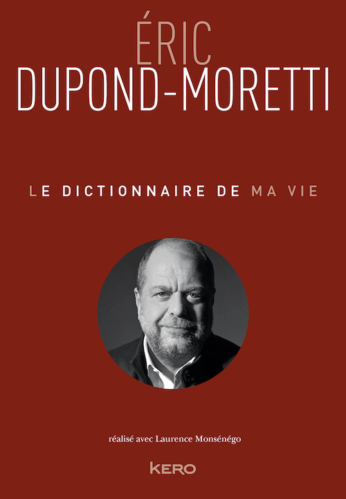 Eric DUPOND-MORETTI - Le dictionnaire de ma vie