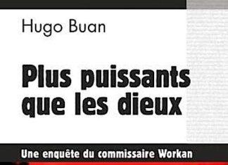 Hugo BUAN - enquete du commissaire Workan - 11 - Plus puissant que les dieux
