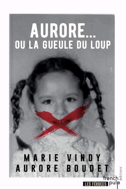 Marie VINDY et Aurore BOUDET - Aurore ou la gueule du loup