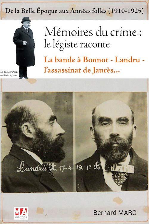 Bernard MARC - Memoires du crime - Le legiste raconte - De la Belle Epoque aux Annees folles (1910-1925)