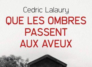 Cedric LALAURY - Que les ombres passent aux aveux
