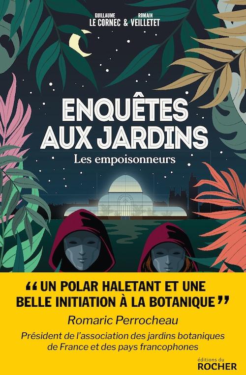 Guillaume LE CORNEC - Romain VEILLETET - Enquetes aux jardins - Les empoisonneurs