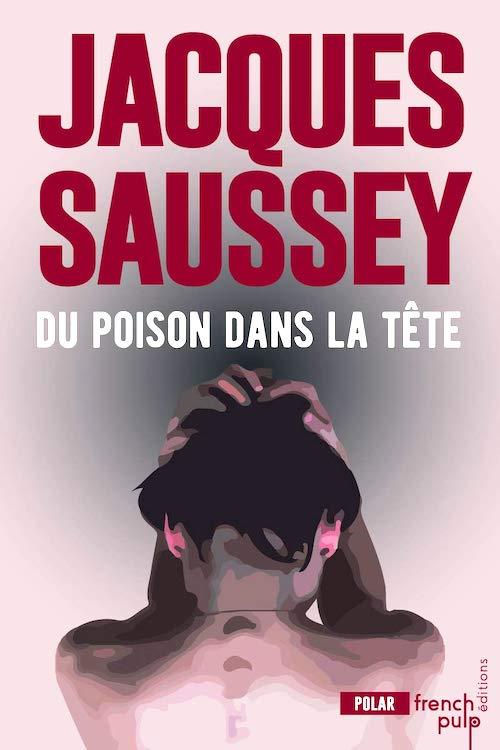 Jacques SAUSSEY : Du poison dans la tête