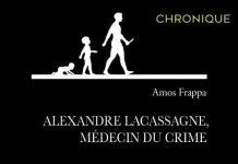 Amos FRAPPA - Alexandre Lacassagne medecin du crime