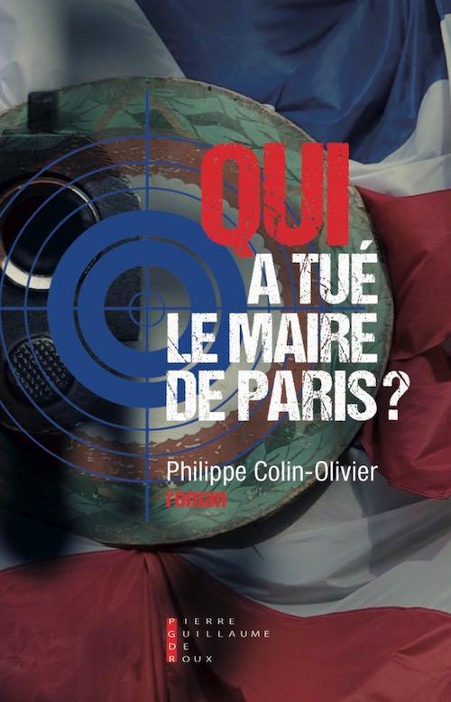 Philippe COLIN-OLIVIER - Qui a tue le maire de Paris