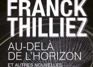 Franck THILLIEZ : Au-delà de l'horizon et autres nouvelles