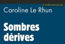 Caroline LE RHUN : Sombres dérives