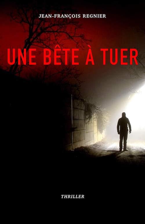 Jean-Francois REGNIER - Une bete tuer