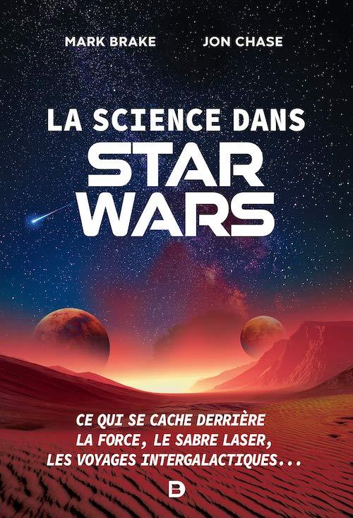 Mark BRAKE et Jon CHASE - La science dans Star Wars