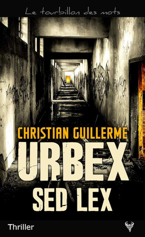 Christian GUILLERME - Urbex sed lex
