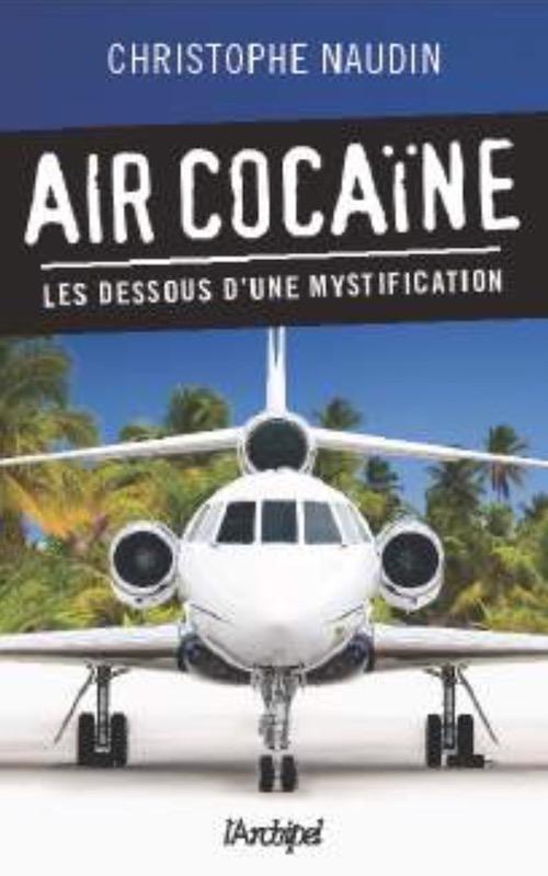 Christophe NAUDIN - Air Cocaine - Les dessous une mystification