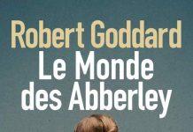 Robert GODDARD - Le monde des Abberley