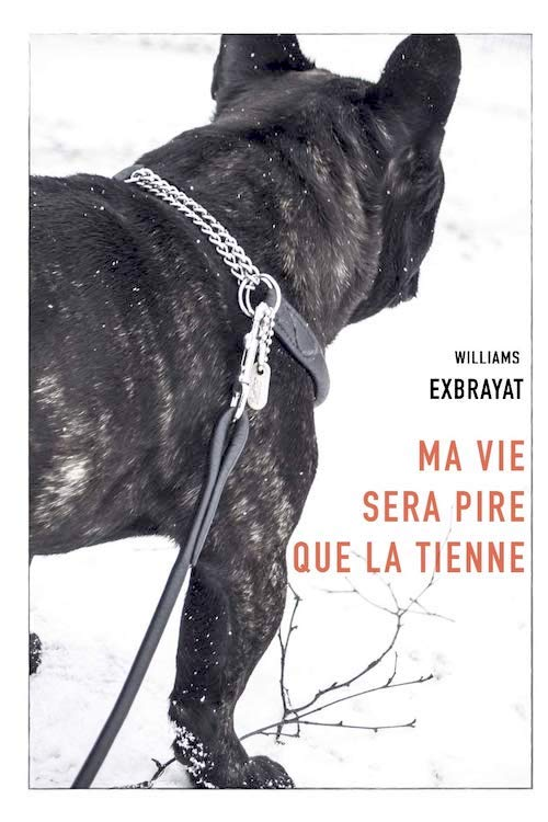 William EXBRAYAT : Ma vie sera pire que la tienne