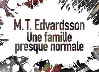 M. T. EDVARDSSON - Une famille presque normale-