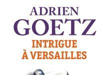 Adrien GOETZ : Intrigue à Versailles