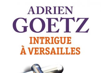 Adrien GOETZ : Intrigue à Versailles