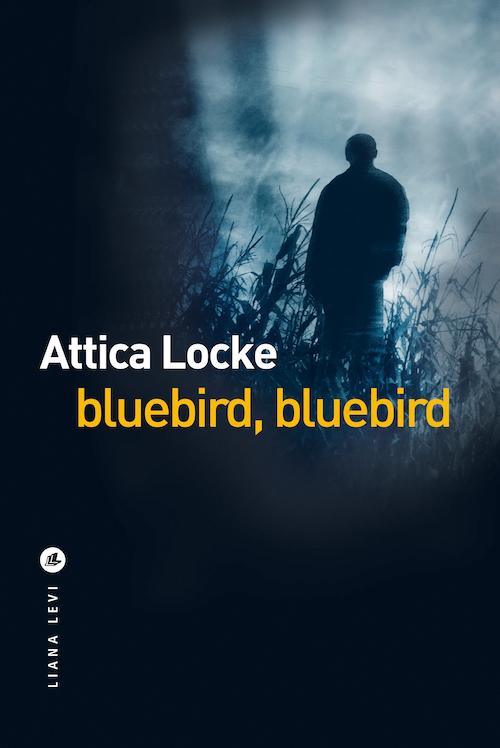 Attica LOCKE - Bluebird bluebird - liana levi
