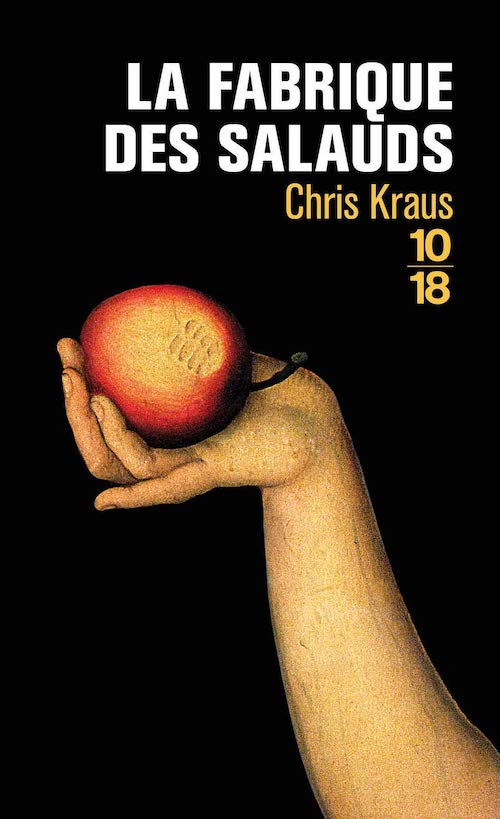 Chris KRAUS : La fabrique des salauds
