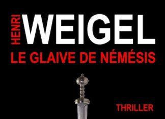 Henri WEIGEL : Série Némésis - 01 - Le glaive de Némésis