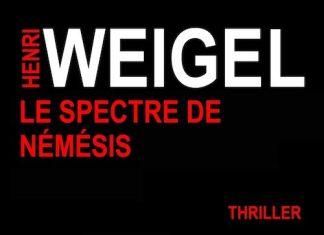 Henri WEIGEL : Série Némésis - 04 - Le spectre de Némésis