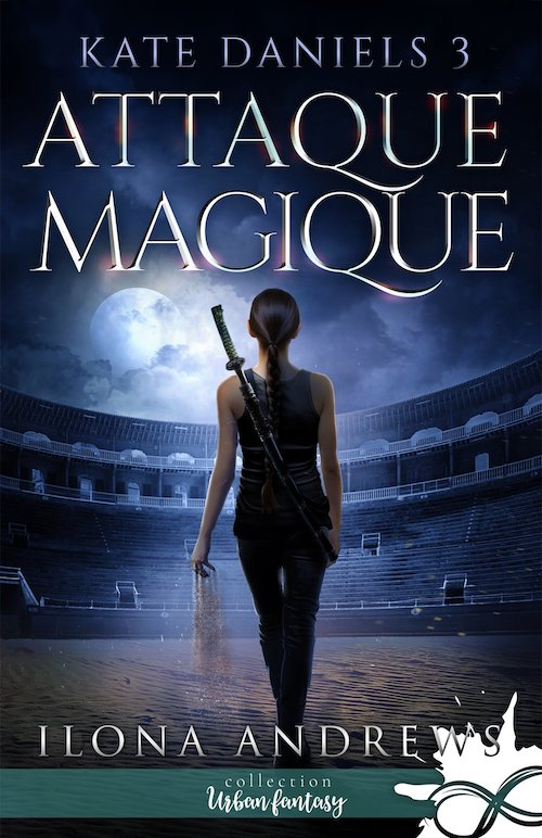 Ilona ANDREWS : Kate Daniels - 3 - Attaque magique