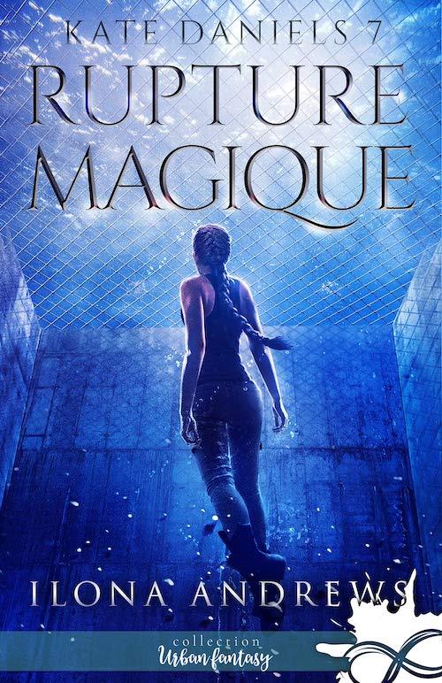 Ilona ANDREWS : Kate Daniels - 7 - Rupture magique