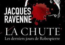 Jacques RAVENNE : La chute, Les derniers jours de Robespierre