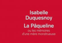 Isabelle DUQUESNOY : La Pâqueline ou les mémoires d'une mère monstrueuse