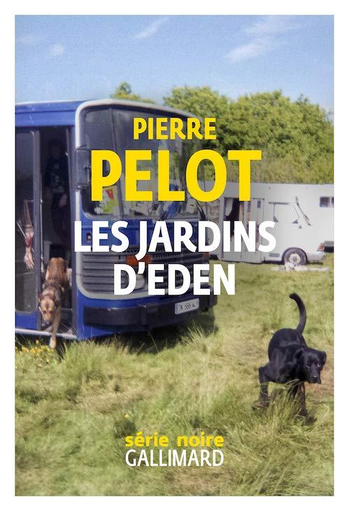 Pierre PELOT : Les jardins d'Eden