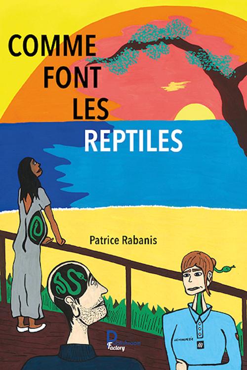 Patrice RABANIS : Comme font les reptiles