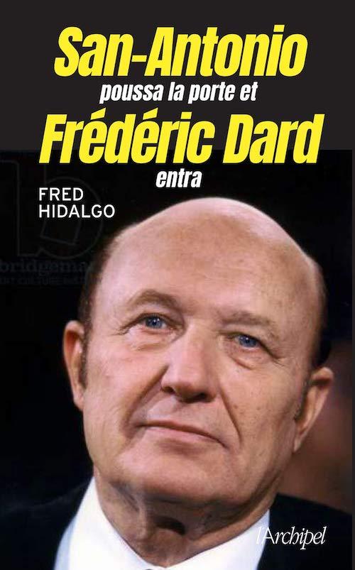 Fred HIDALGO : San-Antonio poussa la porte et Frédéric Dard entra