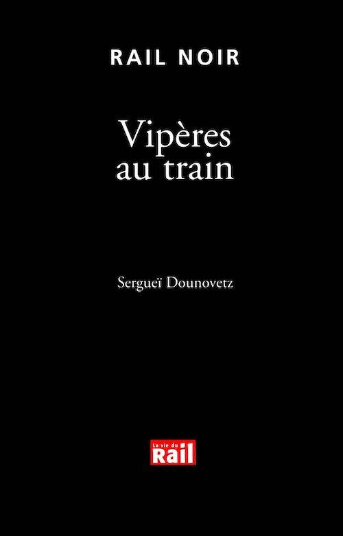 Serguei DOUNOVETZ : Vipères au train