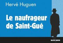 Hervé HUGUEN : Commissaire Nazer Baron - 17 - Le naufrageur de Saint-Gué