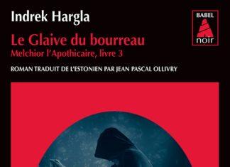 Indrek HARGLA : Série Melchior l'apothicaire - 03 - Le glaive du bourreau