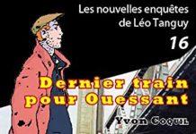 Enquêtes de Léo Tanguy - 16 - Dernier train pour Ouessant par Yvon COQUIL