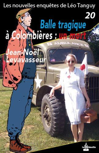 Enquêtes de Léo Tanguy - 20 - Balle tragique à Colombières : un mort par Jean-Noël LEVAVASSEUR