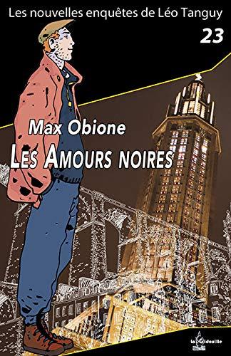 Enquêtes de Léo Tanguy - 23 - Les amours noires par Max OBIONE