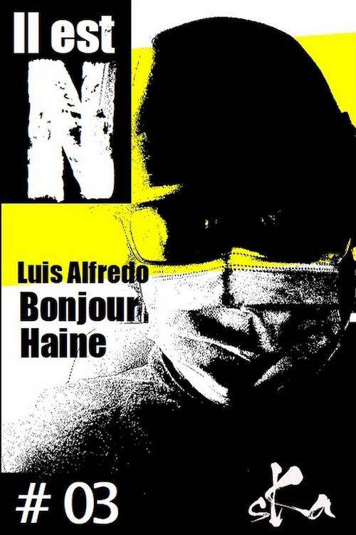 Luis ALFREDO : Il est N - 03 - Bonjour Haine
