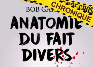 Bob GARCIA : Anatomie du fait divers