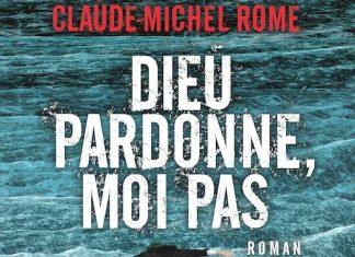 Claude-Michel ROME : Dieu pardonne, moi pas