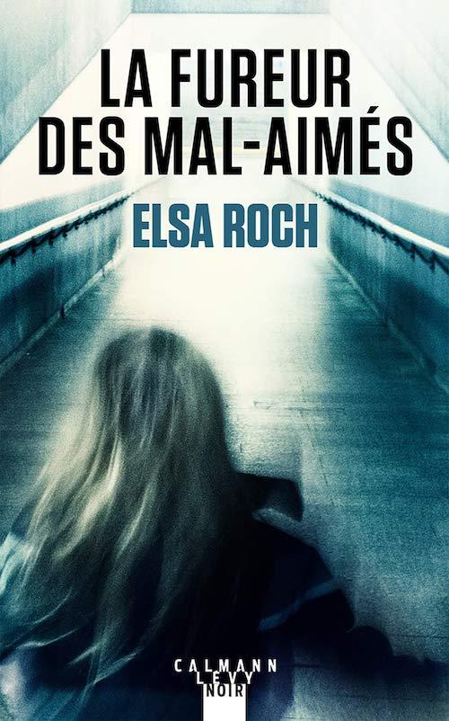 Elsa ROCH : La fureur des mal-aimés