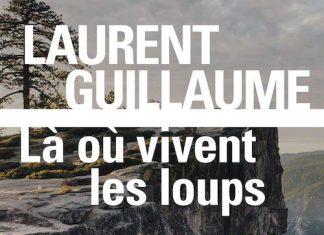 Laurent GUILLAUME : Là où vivent les loups