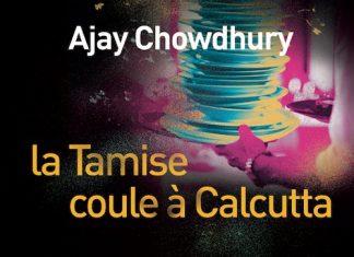 Ajay CHOWDHURY : La Tamise coule à Calcutta