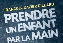 François-Xavier DILLARD : Prendre un enfant par la main