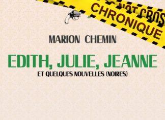 Marion CHEMIN : Edith, Julie, Jeanne et quelques nouvelles (noires)
