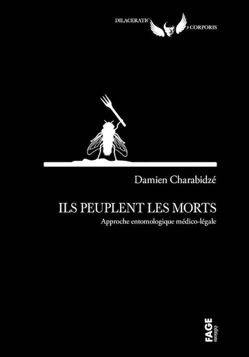 Damien CHARABIDZÉ : Ils peuplent les morts - Approche entomologique médico-légal