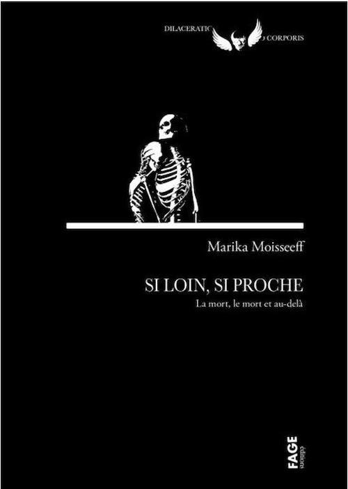 Marika MOISSEEFF : Si loin, si proche - La mort, le mort et au-delà